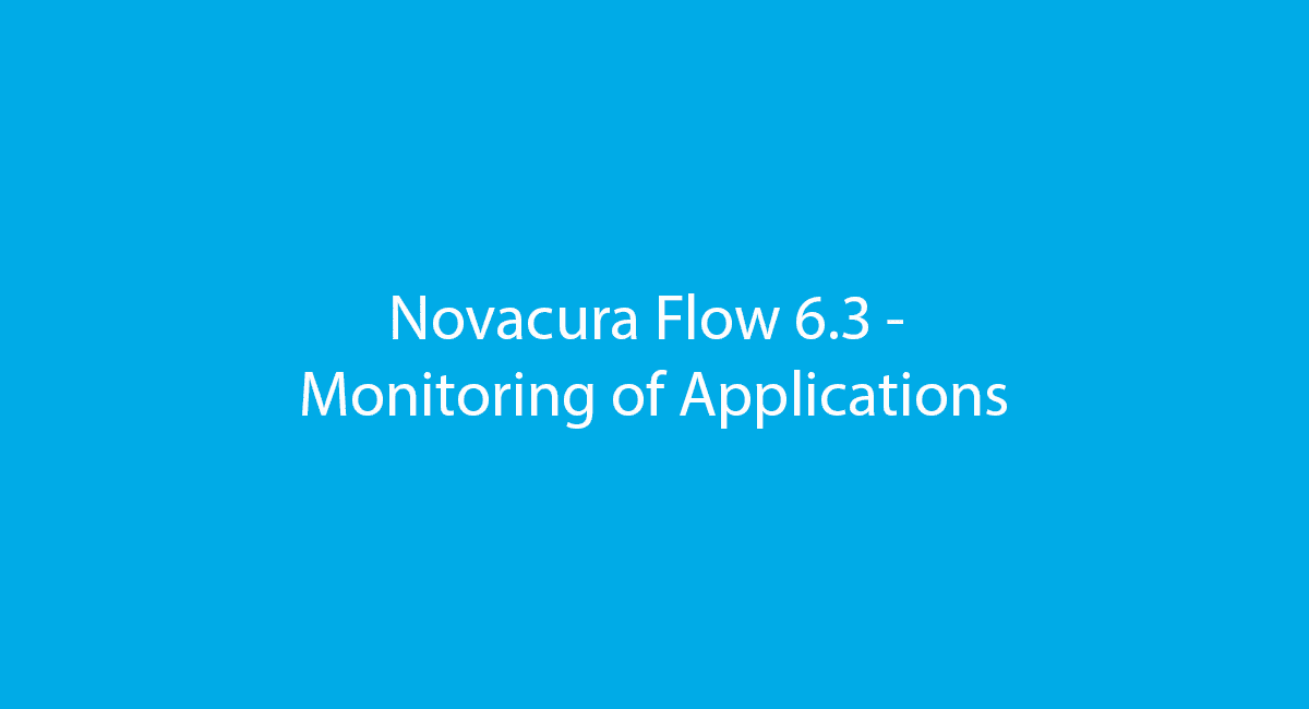 Novacura Flow 6.3 - Monitoring of Applications