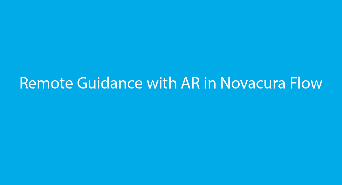 Remote Guidance with AR in Novacura Flow